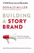 Book Cover of Building A Storybrand, Clarify Your Message So People Will Listen by Donald Miller